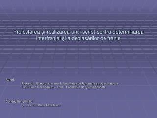 Autori:  Alexandru Gheorghiu – anul I, Facultatea de Automatica  ş i Calculatoare