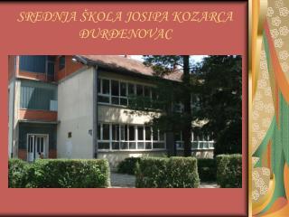 SREDNJA ŠKOLA JOSIPA KOZARCA ĐURĐENOVAC