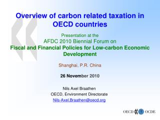 Overview of carbon related taxation in OECD countries   Presentation at the  AFDC 2010 Biennial Forum on  Fiscal and Fin