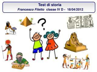 Test di storia  Francesco Filetto classe IV D -  18/04/2012