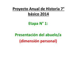 Proyecto Anual de Historia 7° básico  2014