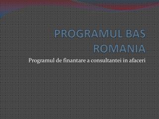 PROGRAMUL BAS ROMANIA