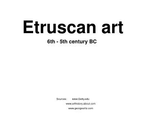 Etruscan art 6th - 5th century BC Sources: 	Getty 	arthistory.about