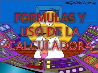 FORMULAS Y USO DE LA CALCULADORA