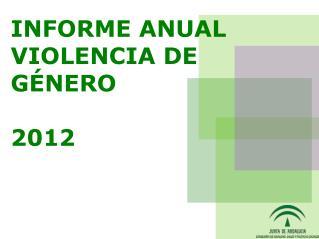 INFORME ANUAL VIOLENCIA DE  G�NERO 2012