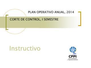 PLAN OPERATIVO ANUAL, 2014 CORTE DE CONTROL, I SEMESTRE