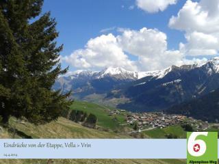 Eindrücke von der Etappe,  Vella  >  Vrin 24.4.2014
