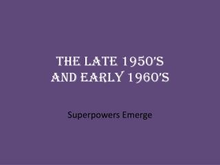 The Late 1950�s  and Early 1960�s