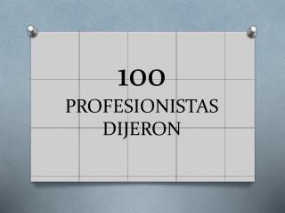 100  PROFESIONISTAS DIJERON