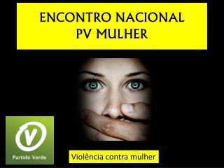 ENCONTRO NACIONAL  PV MULHER