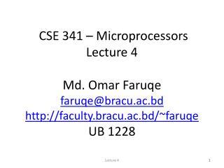 CSE 341   Microprocessors Lecture 4  Md. Omar Faruqe faruqebracu.ac.bd faculty.bracu.ac.bd
