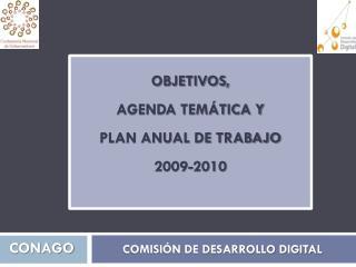 OBJETIVOS,  AGENDA TEMÁTICA Y  PLAN ANUAL DE TRABAJO  2009-2010