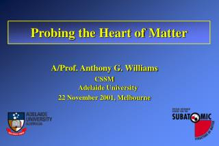 A/Prof. Anthony G. Williams CSSM Adelaide University 22 November 2001, Melbourne