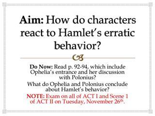 Aim:  How do characters react to Hamlet's erratic behavior?