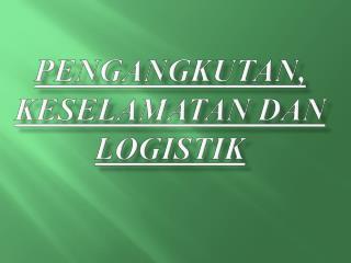 Pengangkutan ,  KESelamatan dan logistik