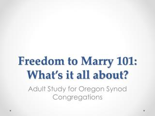 Freedom to Marry 101: What's it all about ?