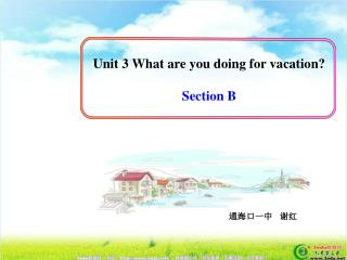 Unit 3 What are you doing for vacation? Section B