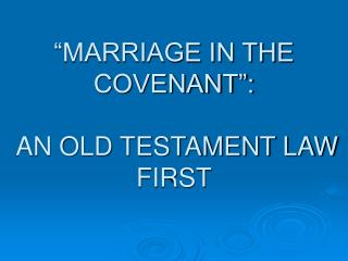 """""""MARRIAGE IN THE COVENANT"""":   AN OLD TESTAMENT LAW FIRST"""