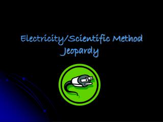 Electricity/Scientific Method Jeopardy