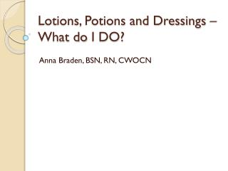 Lotions, Potions and Dressings – What do  I DO?