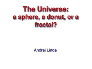 The Universe:  a sphere, a donut, or a fractal