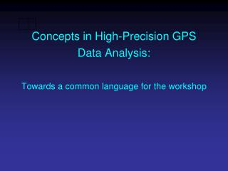 Concepts in High-Precision GPS Data Analysis: Towards a common language for the workshop