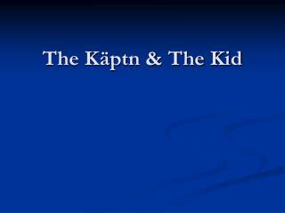 The Käptn & The Kid