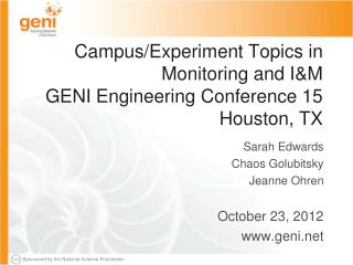 Campus/Experiment Topics in Monitoring and I&M GENI Engineering Conference 15 Houston, TX