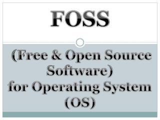 FOSS  (Free & Open Source Software) for Operating System (OS)