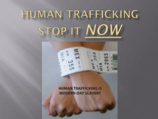 HuMAN  TRAFFICKING STOP IT  NOW