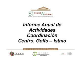 Informe Anual de Actividades Coordinación  Centro, Golfo – Istmo
