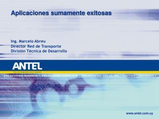 Aplicaciones sumamente exitosas Ing. Marcelo Abreu Director Red de Transporte