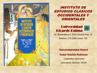 INSTITUTO DE ESTUDIOS CL�SICOS OCCIDENTALES Y ORIENTALES Av. Benavides s/n Torre Central Piso 13