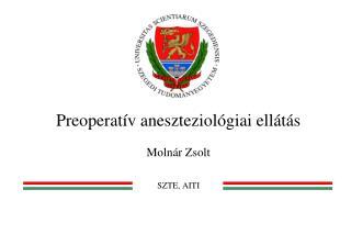 Preoperatív aneszteziológiai ellátás Molnár Zsolt SZTE, AITI