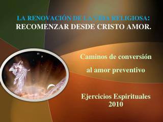 LA RENOVACIÓN DE LA VIDA RELIGIOSA : RECOMENZAR DESDE CRISTO AMOR.