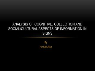 Analysis of cognitive, collection and  social/cultural aspects of information in signs
