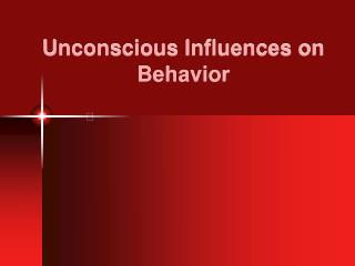 Unconscious Influences on Behavior