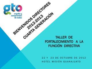 BIENVENIDOS DIRECTORES 2012-2013 CUARTA GENERACIÓN