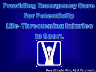 Providing Emergency Care  For Potentially  Life-Threatening Injuries  in Sport.