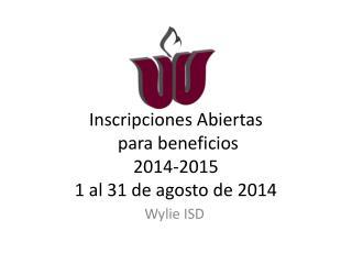 Inscripciones Abiertas  para  b eneficios 2014-2015 1 al 31 de agosto de 2014
