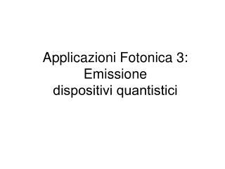 Applicazioni Fotonica 3: Emissione dispositivi quantistici