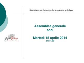 Assemblea generale soci Martedì 15 aprile 2014 ore 21,00