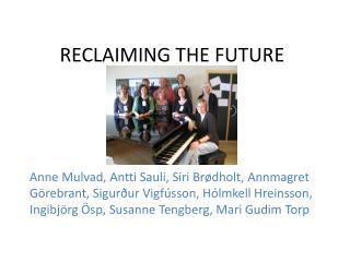 RECLAIMING THE FUTURE
