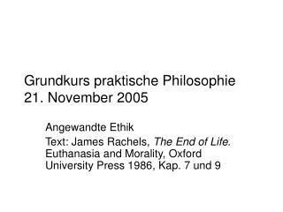 Grundkurs praktische Philosophie 21. November 2005