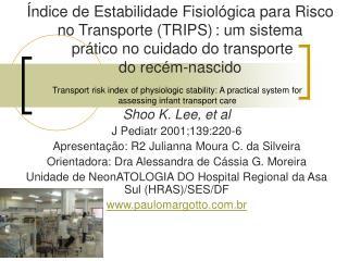 Shoo K. Lee, et al J Pediatr 2001;139:220-6 Apresentação: R2 Julianna Moura C. da Silveira