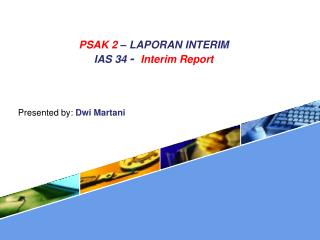 PSAK  2 –  LAPORAN  INTERIM IAS  34  -   Interim Report