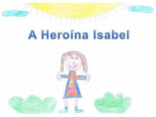 A Heroína Isabel