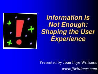 Information is Not Enough: Shaping the User Experience