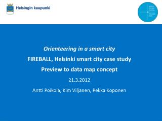 Orienteering in a smart city FIREBALL, Helsinki smart city case study Preview to data map concept