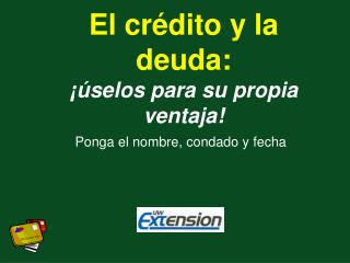 El crédito y la deuda: ¡úselos para su propia ventaja!